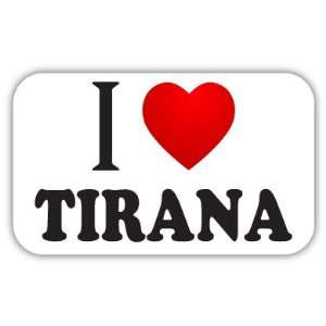 I Love TIRANA Car Bumper Sticker Decal 5 X 3 Everything