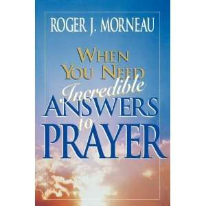 Need Incredible Answers to Prayer [Paperback] Roger J. Morneau Books