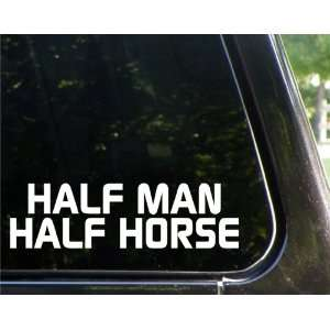 HALF MAN HALF HORSE funny decal / sticker Automotive