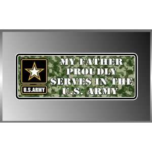 My Father Dad Proudly Serves in the United States Army Us