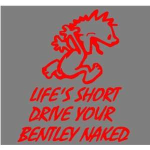 SHORT DRIVE YOUR BENTLY (RED)DECAL STICKER TRUCK CAR BOAT Automotive
